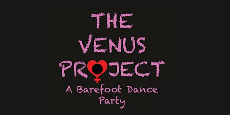 THE VENUS PROJECT - A Barefoot Dance Party tickets