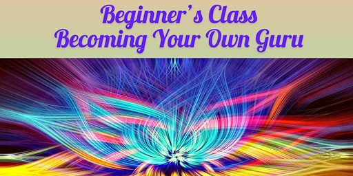 Becoming Your Own Guru (Beginner's Class)