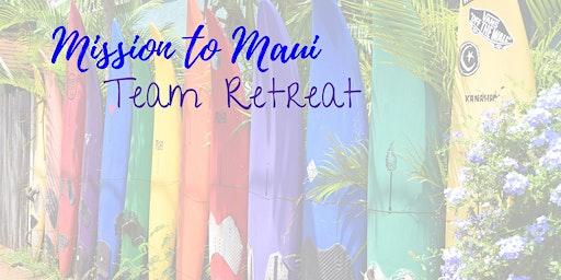 Mission to Maui - Team Retreat