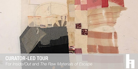"""Curator-led Tour of """"The Raw Materials of Escape"""" and """"Inside/Out"""" tickets"""