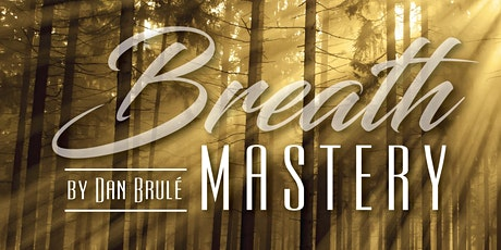 Spring TORONTO Breath Mastery with Dan Brulé Breathwork Training program tickets