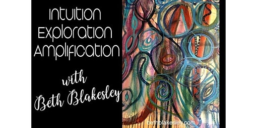13 and over - Intuition/Exploration/Amplification  With Beth Blakesley - March 21  (01-25-2020 starts at 12:00 PM)