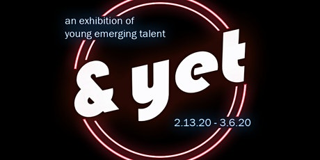 &yet an exhibition of young emerging talent opening reception tickets