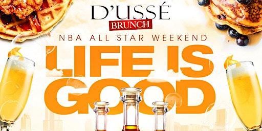 """LIFE IS GOOD"" DUSSÉ BRUNCH (ALL STAR WEEKEND 2020)"