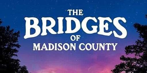 Perrysburg Musical Theatre  presents The Bridges of Madison County