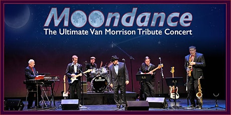MOONDANCE: The Ultimate Van Morrison Tribute Concert tickets