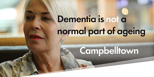 Dementia is NOT a normal part of ageing @ Campbelltown Seniors Festival 2020