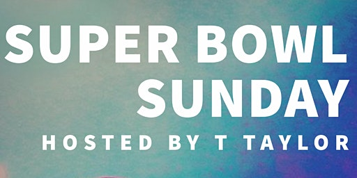 Super Bowl Sunday : HOSTED BY T TAYLOR