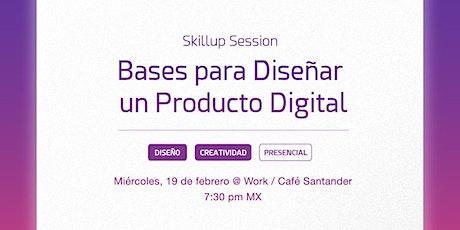 Bases para diseñar un Producto Digital| Skillup  Session Presencial tickets