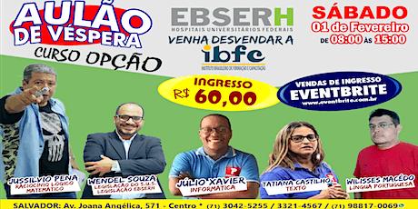 AULÃO DE VÉSPERA - CONCURSO EBSERH -  01 DE FEVEREIRO - SÁBADO - CURSO OPÇÃO ingressos