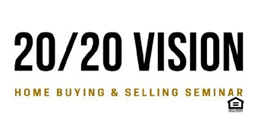 Getting 2020 Vision to be a Homebuyer - FREE Buyer Seminar!