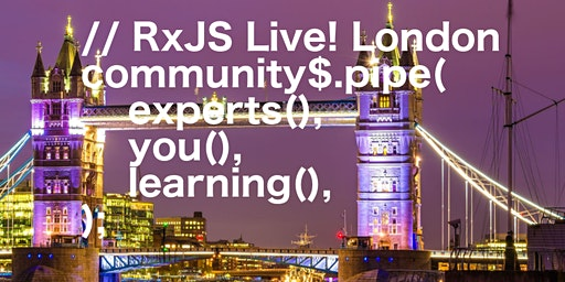 RxJS Live! London  (Friday, March 20, 2020)