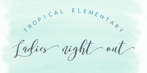 Tropical Elementary Ladies Night Out 2020