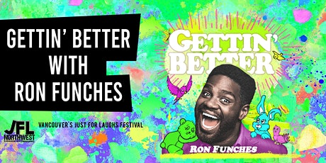 Gettin' Better with Ron Funches tickets
