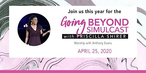 Priscilla Shirer Simulcast - Going Beyond