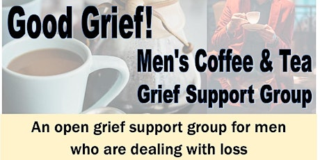 Good Grief? Men's Coffee & Tea Grief Support Group tickets