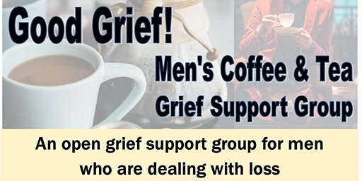 Good Grief? Men's Coffee & Tea Grief Support Group