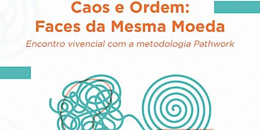 Caos e Ordem: Faces da Mesma Moeda - Encontro Vivencial na metodologia do Pathwork