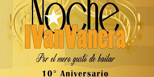 """""""NOCHE IVAN VANERA"""" 10º Aniversario... Por el mero gusto de bailar"""
