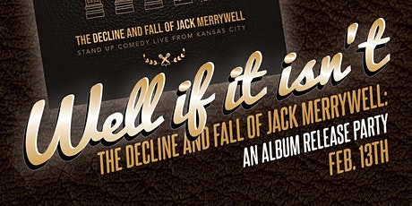 Well If It Isn't the Decline and Fall of Jack Merrywell tickets