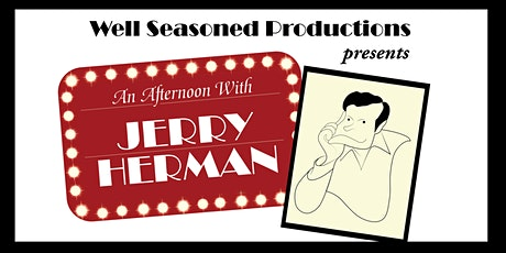 Well Seasoned Productions presents An Afternoon with Jerry Herman tickets