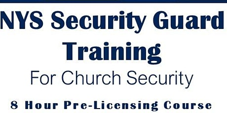 Keeping the Souls You Save Safe: NYS Security Licensing Course for Church Security tickets