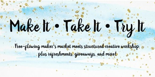 Make It • Take It • Try It