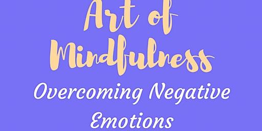 Art of Mindfulness - Overcoming Negative Emotions