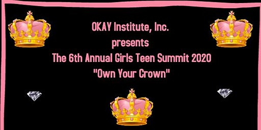 6th Annual Girls Teen Summit 2020-Own Your Crown