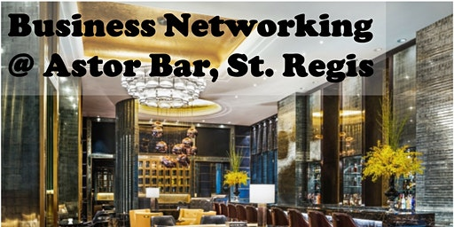 Business Networking @ Astor Bar, St. Regis