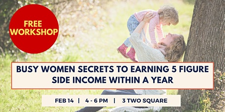 Busy Women Secrets to Earning 5 Figure Side Income Within A Year tickets