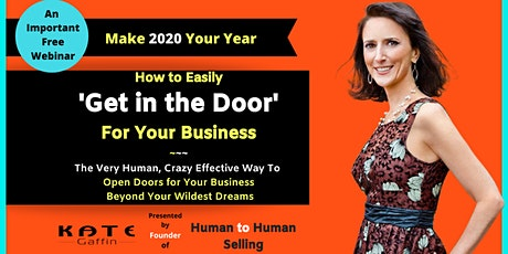 A Special Webinar: How to Easily 'Get In The Door' for Your Business - Lots and Lots of Them - Business and Networking tickets