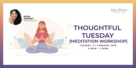 Thoughtful Tuesday (Meditation Workshop) with Neha Sonney tickets