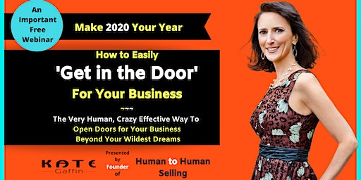 A Special Webinar: How to Easily 'Get In The Door' for Your Business - Lots and Lots of Them - Business and Networking