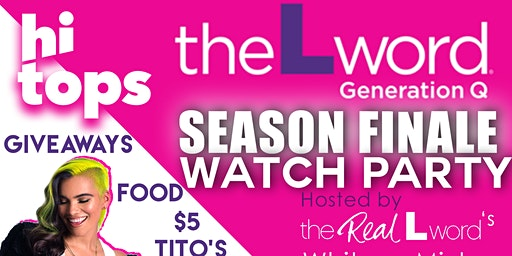 The L Word: Generation Q SEASON FINALE Watch Party-Hosted by Whitney Mixter