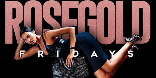 ROSEGOLD FRIDAYS: EVERYONE FREE B4 11:30 & COMPLIMENTARY HENNESSY COCKTAILS TIL 11PM W/RSVP. FOR INFO CALL 713.259.5725