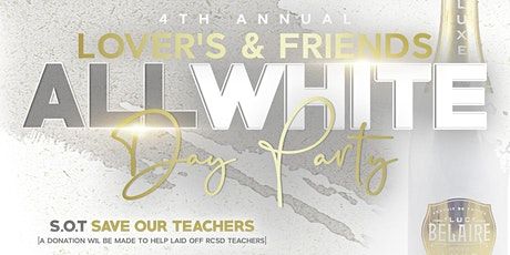 The 4th Annual Lovers & Friends: All White Day Party (Save Our Teachers) tickets