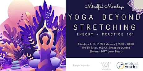 Mindful Monday: Yoga Beyond Stretching (24 Feb ASANA)  tickets