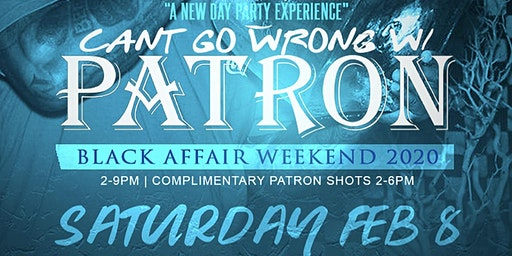 """Can't Go Wrong with Patron """"A New DAYTIME PARTY  EXPERIENCE"""""""