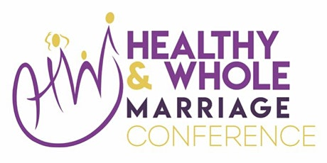 Healthy & Whole Marriage Conference: Reconnect. Reaffirm. Recommit. tickets
