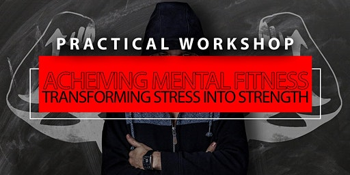 [PRACTICAL] Achieving Mental Fitness: Transforming Stress into Strengths