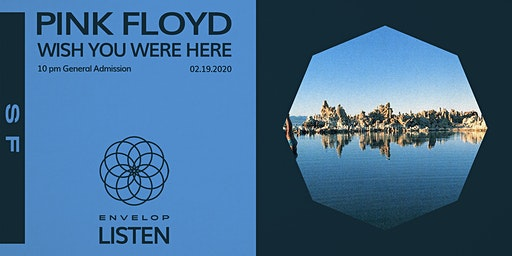 Pink Floyd - Wish You Were Here : LISTEN (10pm General Admission)