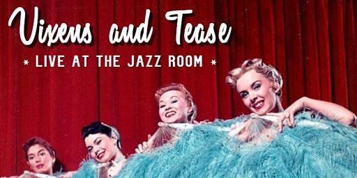 Vixens and Tease, Burlesque at The Jazz Room