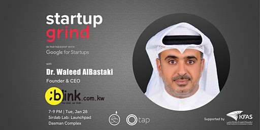 Startup Grind with Dr. Waleed AlBastaki, Founder & CEO of Blink