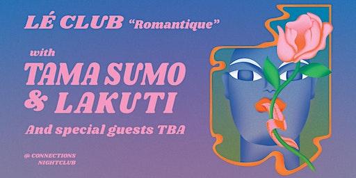 "lé Club ""Romantique"" with Tama Sumo & Lakuti"