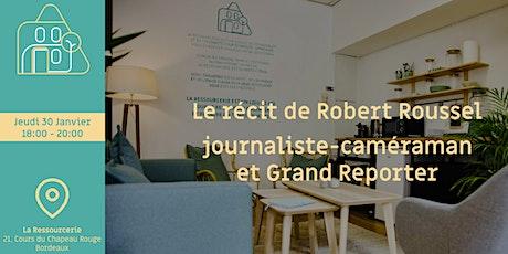 Le récit de Robert Roussel, journaliste-caméraman et Grand Reporter billets