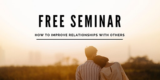 How to Improve Relationships & Communication with Others. Free Meetup class!