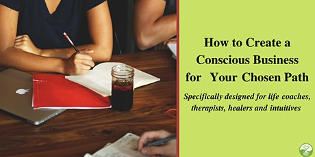 How to Create a Conscious Business for Your Chosen Path  tickets