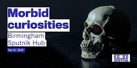 Birmingham Sputnik Hub: Morbid Curiosities tickets