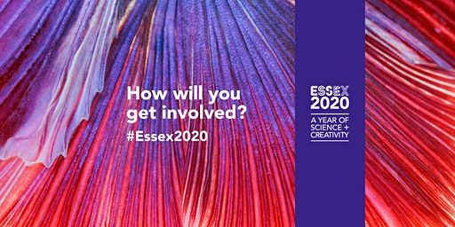 Introductory Event for Essex 2020 - A Year of Science + Creativity